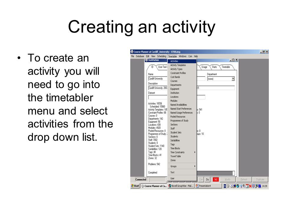 Creating an activity To create an activity you will need to go into the timetabler menu and select activities from the drop down list.