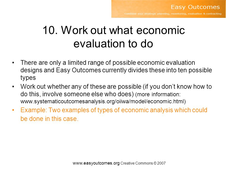 10. Work out what economic evaluation to do There are only a limited range of possible economic evaluation designs and Easy Outcomes currently divides