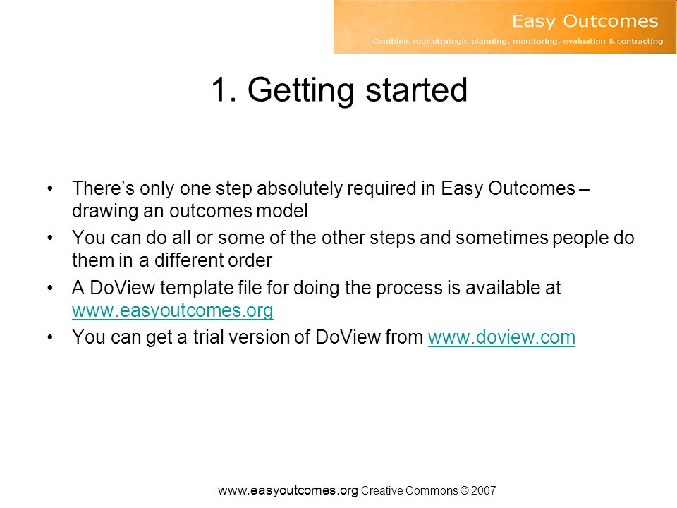 www.easyoutcomes.org Creative Commons © 2007 Examples of mistakes Demanding only certain types of evaluation design be used (e.g.