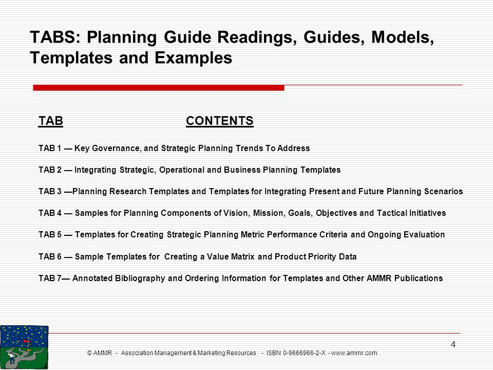 © AMMR - Association Management & Marketing Resources - ISBN 0-9666966-2-X - www.ammr.com 4 TABS: Planning Guide Readings, Guides, Models, Templates a