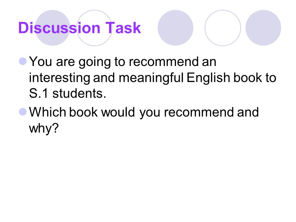 Discussion Task You are going to recommend an interesting and meaningful English book to S.1 students.