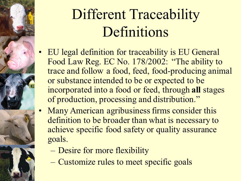 Different Traceability Definitions EU legal definition for traceability is EU General Food Law Reg.