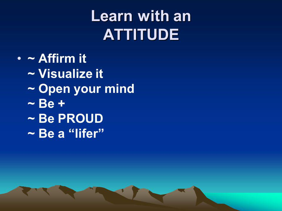 ~ Affirm it ~ Visualize it ~ Open your mind ~ Be + ~ Be PROUD ~ Be a lifer
