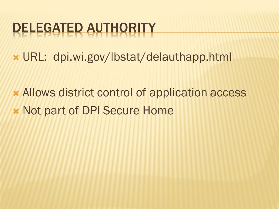  URL: dpi.wi.gov/lbstat/delauthapp.html  Allows district control of application access  Not part of DPI Secure Home
