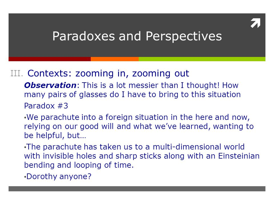  Paradoxes and Perspectives III. Contexts: zooming in, zooming out Observation: This is a lot messier than I thought! How many pairs of glasses do I