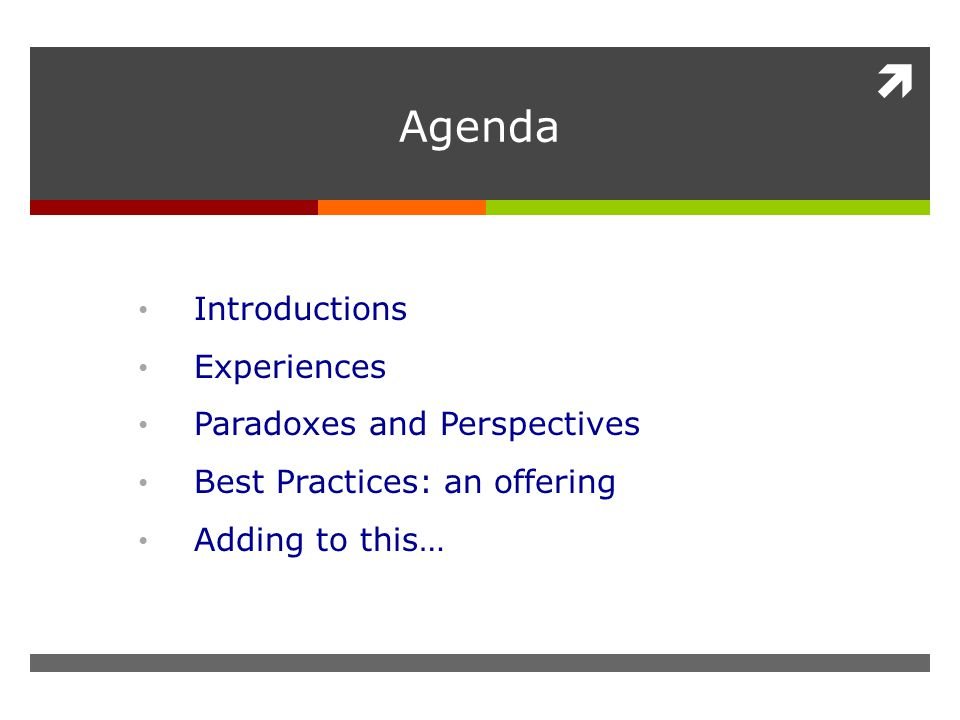  Agenda Introductions Experiences Paradoxes and Perspectives Best Practices: an offering Adding to this…
