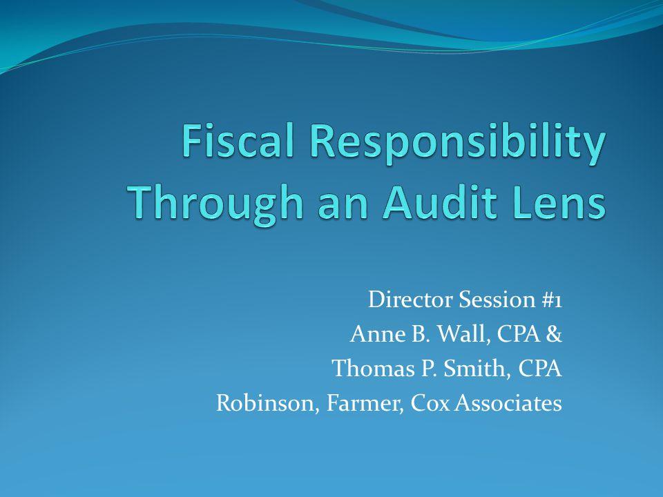 Director Session #1 Anne B. Wall, CPA & Thomas P. Smith, CPA Robinson, Farmer, Cox Associates