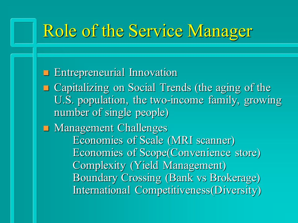 Role of the Service Manager n Entrepreneurial Innovation n Capitalizing on Social Trends (the aging of the U.S. population, the two-income family, gro