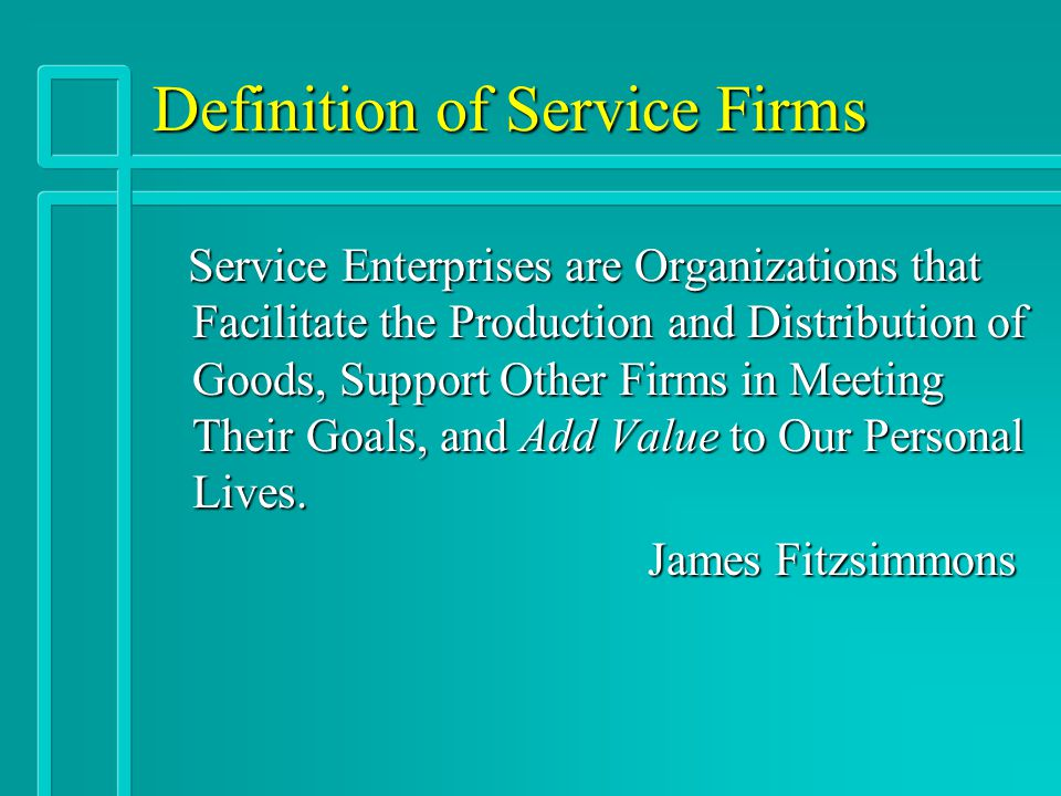 Definition of Service Firms Service Enterprises are Organizations that Facilitate the Production and Distribution of Goods, Support Other Firms in Mee