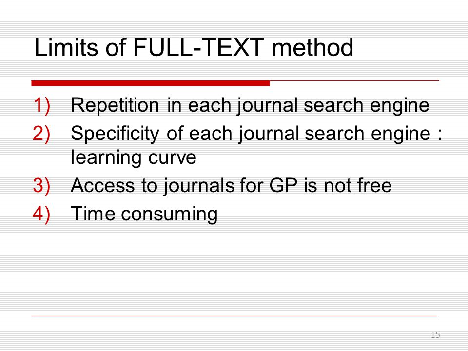 Limits of FULL-TEXT method 1)Repetition in each journal search engine 2)Specificity of each journal search engine : learning curve 3)Access to journals for GP is not free 4)Time consuming 15