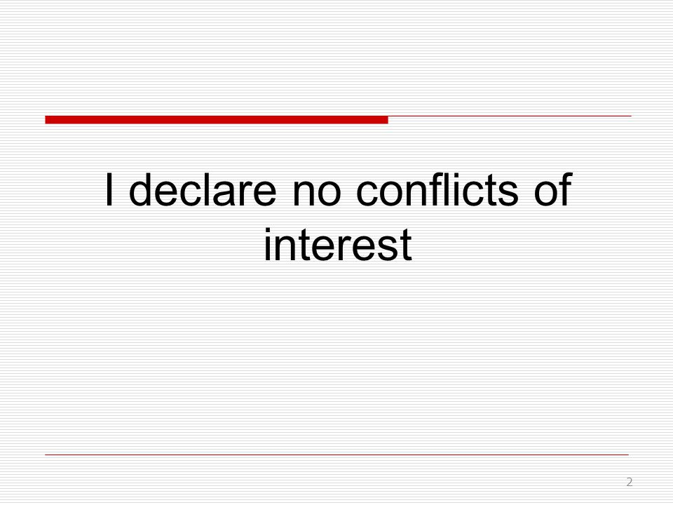 I declare no conflicts of interest 2