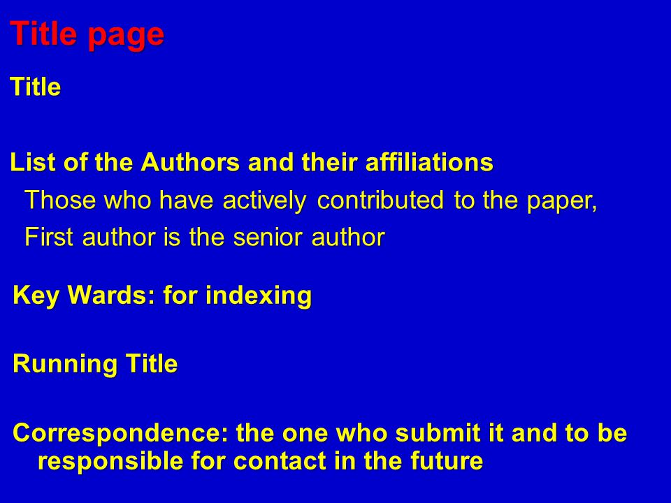 Authorship  Getting funds, collection of data, or general supervision of the research group, alone does not justify authorship  Each author should have sufficiently participated in the work  The corresponding author should ensure that all appropriate co-authors are included on the paper  People who have helped but not authors should be acknowledged