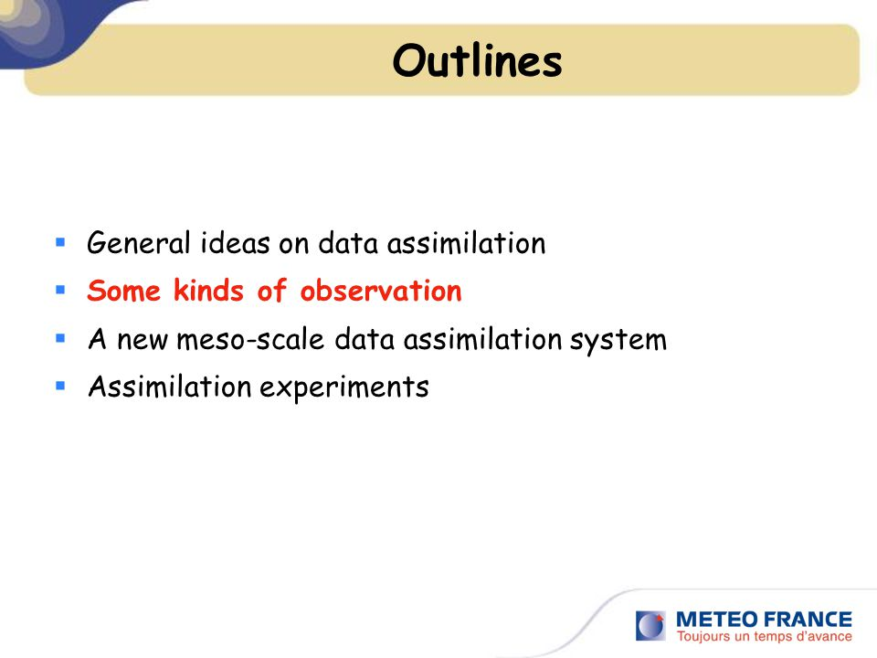Outlines  General ideas on data assimilation  Some kinds of observation  A new meso-scale data assimilation system  Assimilation experiments