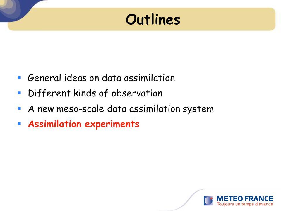 Outlines  General ideas on data assimilation  Different kinds of observation  A new meso-scale data assimilation system  Assimilation experiments