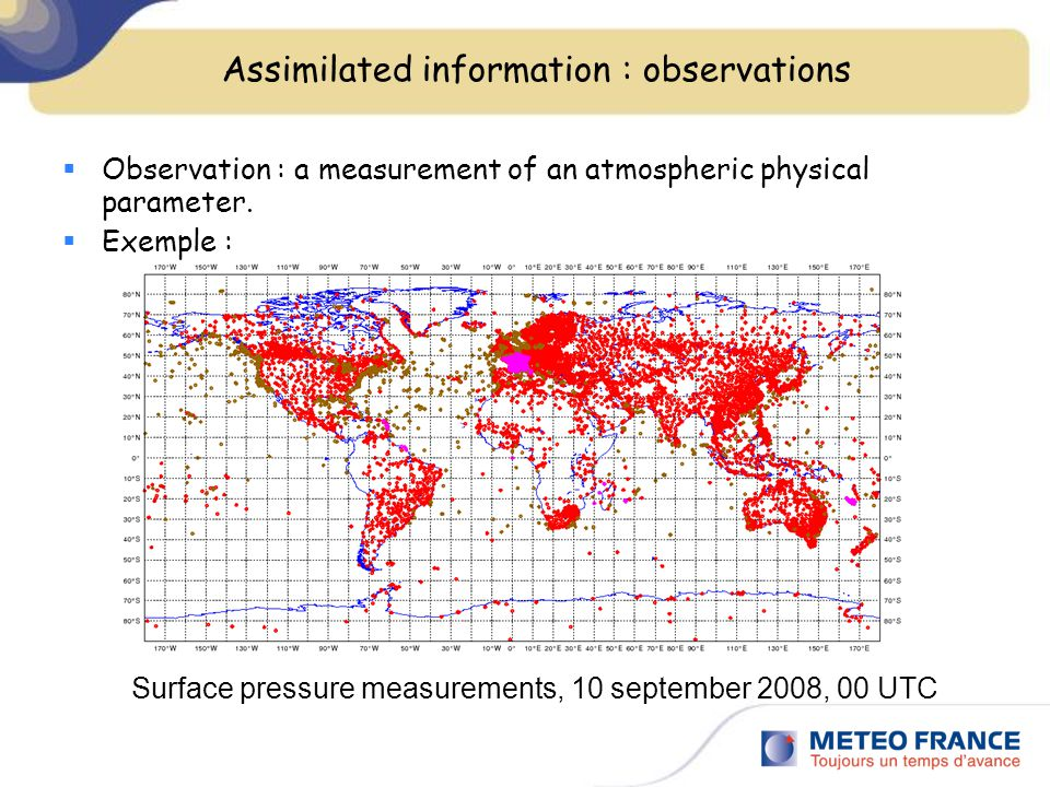 Assimilated information : observations  Observation : a measurement of an atmospheric physical parameter.