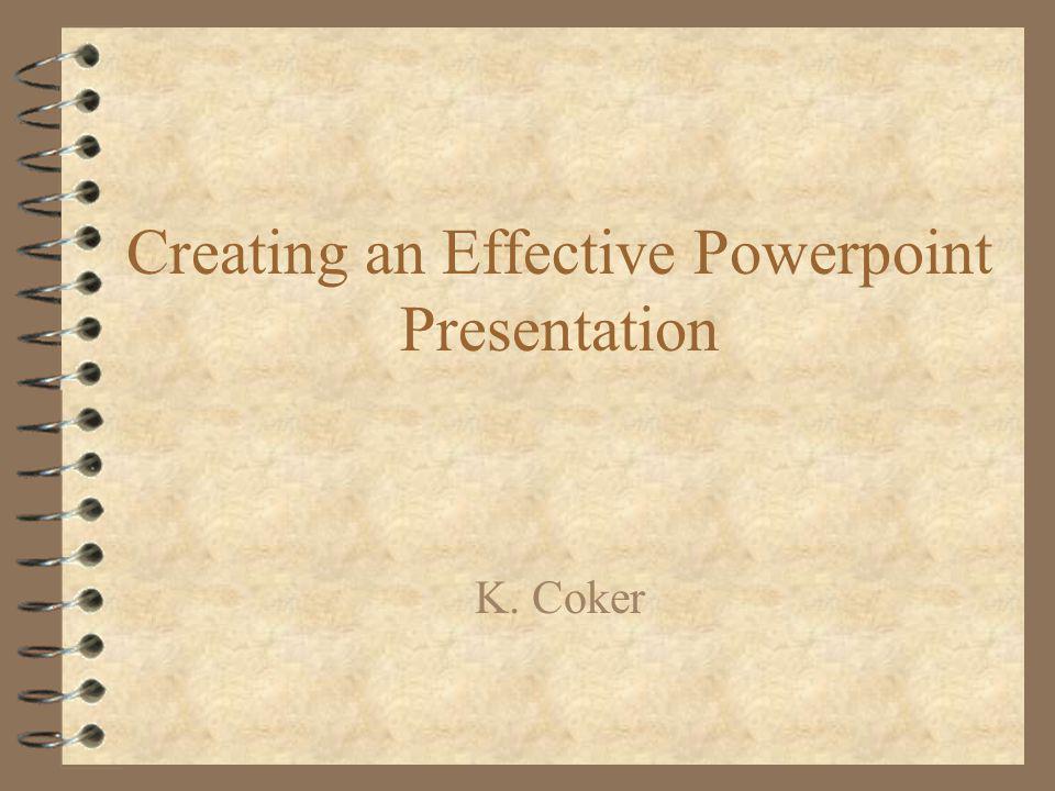 Creating an Effective Powerpoint Presentation K. Coker