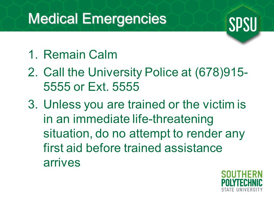 Medical Emergencies 1.Remain Calm 2.Call the University Police at (678)915- 5555 or Ext.