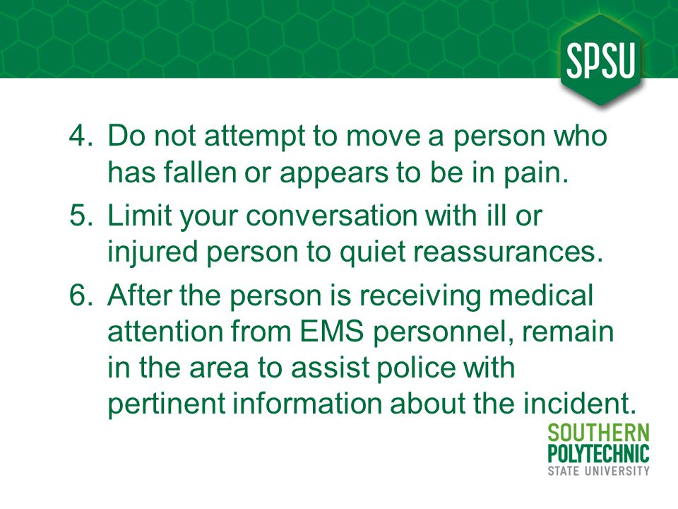 4.Do not attempt to move a person who has fallen or appears to be in pain.