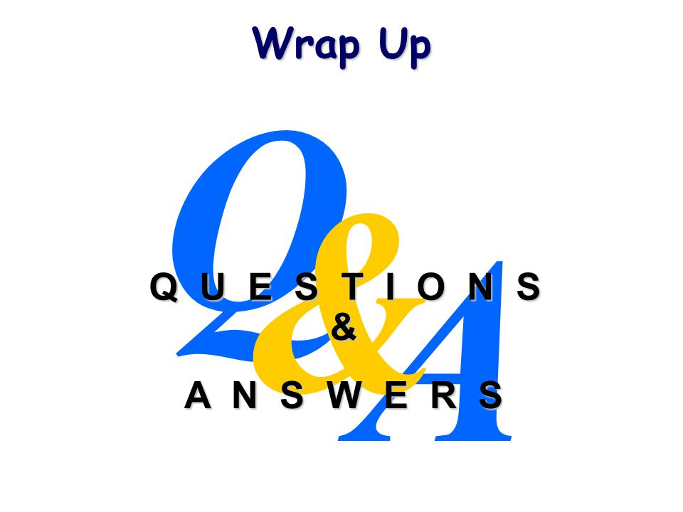 A Q & Q U E S T I O N S & A N S W E R S Wrap Up
