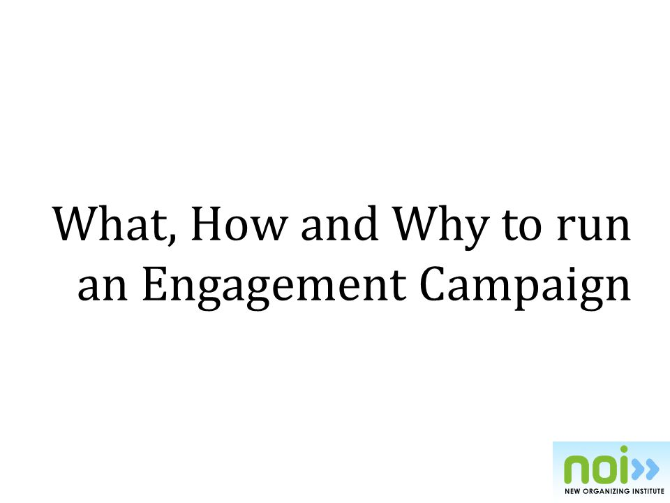 What, How and Why to run an Engagement Campaign