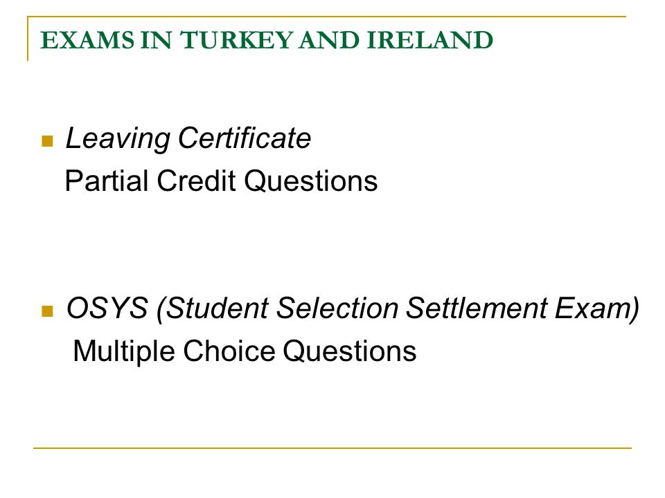EXAMS IN TURKEY AND IRELAND Leaving Certificate Partial Credit Questions OSYS (Student Selection Settlement Exam) Multiple Choice Questions