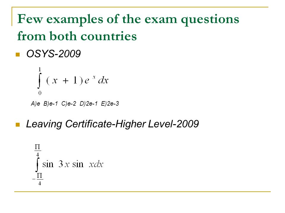 Few examples of the exam questions from both countries OSYS-2009 A)e B)e-1 C)e-2 D)2e-1 E)2e-3 Leaving Certificate-Higher Level-2009