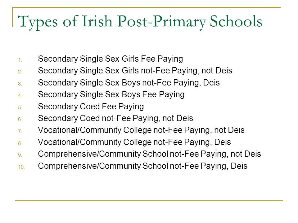 The difference between Irish and Turkish post-primary schools Turkey classifies secondary schools into 5 different levels Ireland classifies students into 3 different levels (Foundation&Ordinary&Higher)