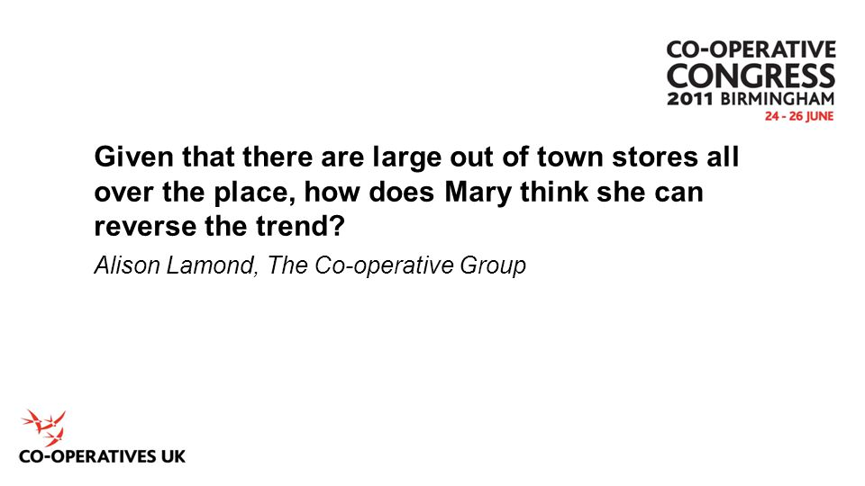 Given that there are large out of town stores all over the place, how does Mary think she can reverse the trend? Alison Lamond, The Co-operative Group