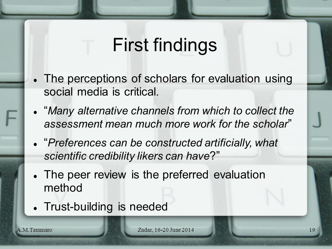 A.M.TammaroZadar, 16-20 June 201419 First findings The perceptions of scholars for evaluation using social media is critical.