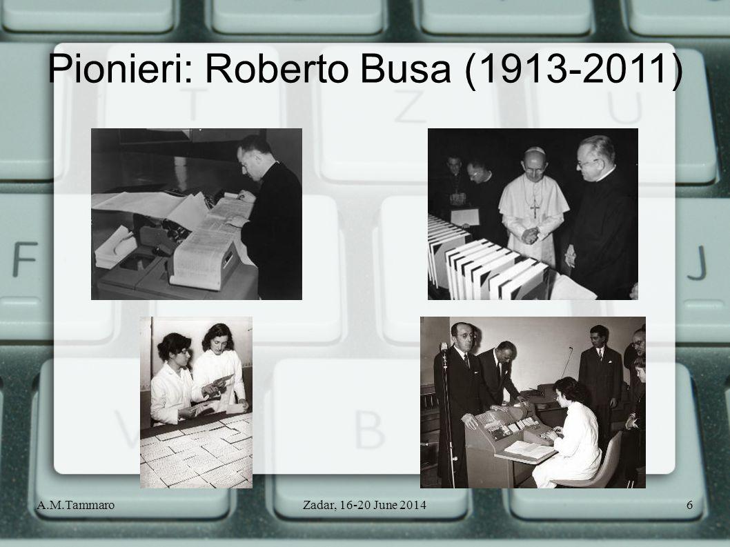 A.M.TammaroZadar, 16-20 June 20146 Pionieri: Roberto Busa (1913-2011)