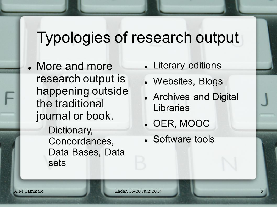 A.M.TammaroZadar, 16-20 June 20148 Typologies of research output More and more research output is happening outside the traditional journal or book.