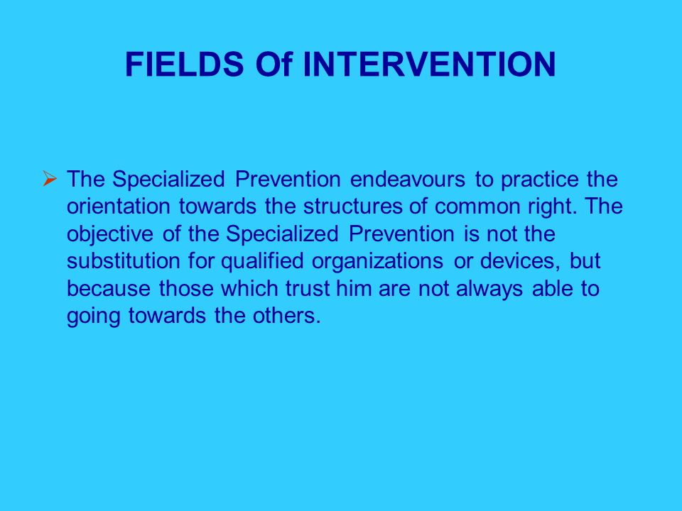 FIELDS Of INTERVENTION  The Specialized Prevention endeavours to practice the orientation towards the structures of common right.