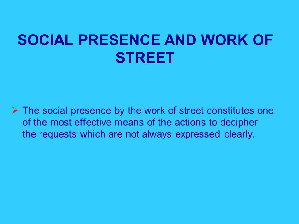 METHODS OF INTERVENTIONS AND MODE OF APPROACHES  Methods of intervention: Social presence Social accompaniment and educational person Educational and social animation Institutional action and partnership Specifics methods of intervention  Mode of action: Work of street Individual discussion with young person Individual and collective project Meeting and assessment with the partners Insertion by the economic Psychological accompaniment