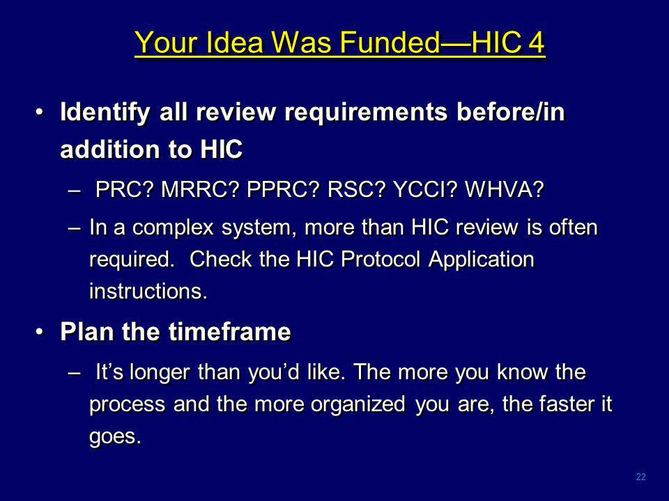 22 Your Idea Was Funded—HIC 4 Identify all review requirements before/in addition to HIC – PRC.