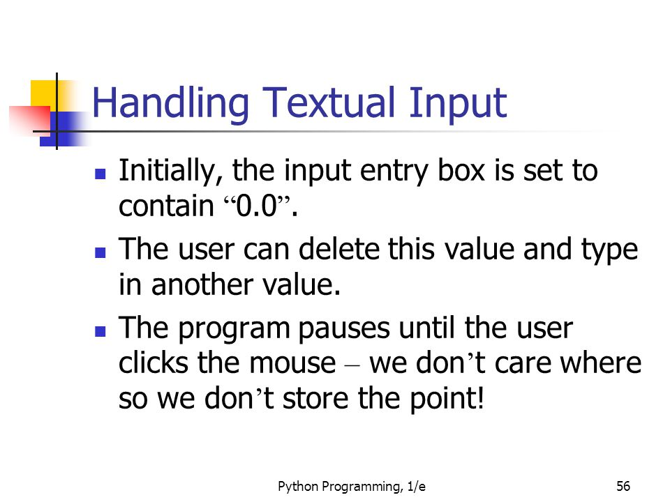 """Python Programming, 1/e56 Handling Textual Input Initially, the input entry box is set to contain """" 0.0 """". The user can delete this value and type in"""