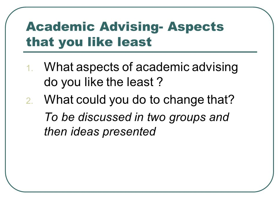 Academic Advising- Aspects that you like least 1.