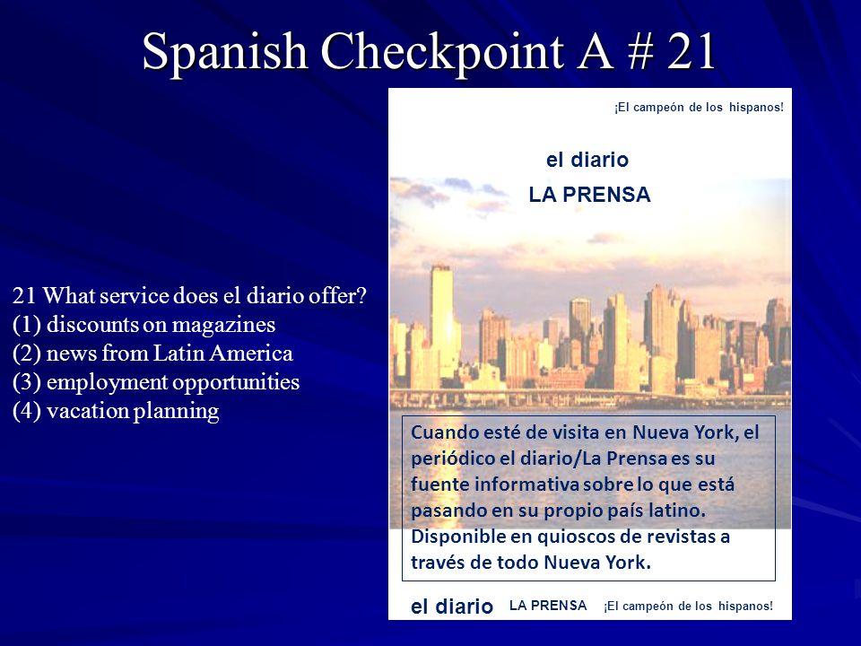 Spanish Checkpoint A # 21 el diario LA PRENSA Cuando esté de visita en Nueva York, el periódico el diario/La Prensa es su fuente informativa sobre lo que está pasando en su propio país latino.