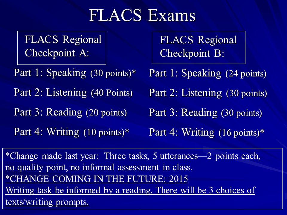 FLACS Exams FLACS Regional Checkpoint A: FLACS Regional Checkpoint A: Part 1: Speaking (30 points)* Part 2: Listening (40 Points) Part 3: Reading (20