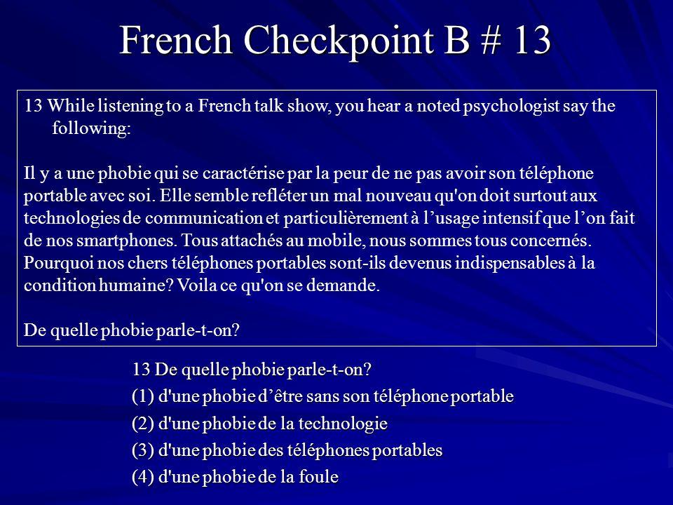 French Checkpoint B # 13 13 De quelle phobie parle-t-on? (1) d'une phobie d'être sans son téléphone portable (2) d'une phobie de la technologie (3) d'