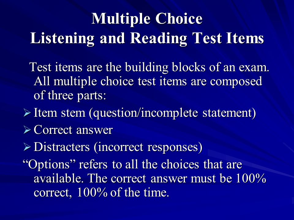 Multiple Choice Listening and Reading Test Items Test items are the building blocks of an exam. All multiple choice test items are composed of three p