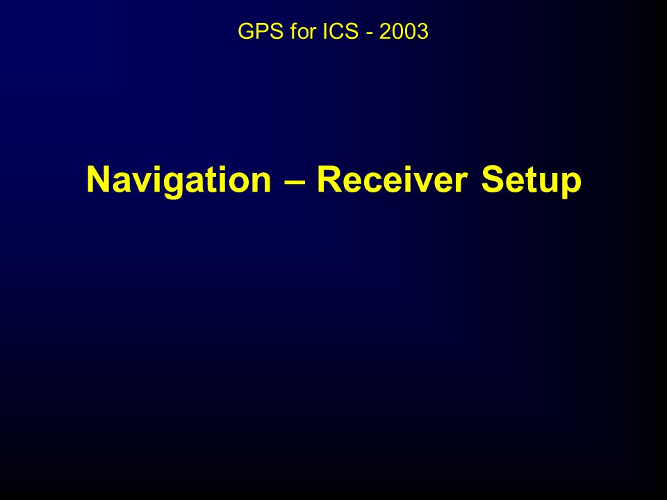 Navigation – Receiver Setup GPS for ICS - 2003