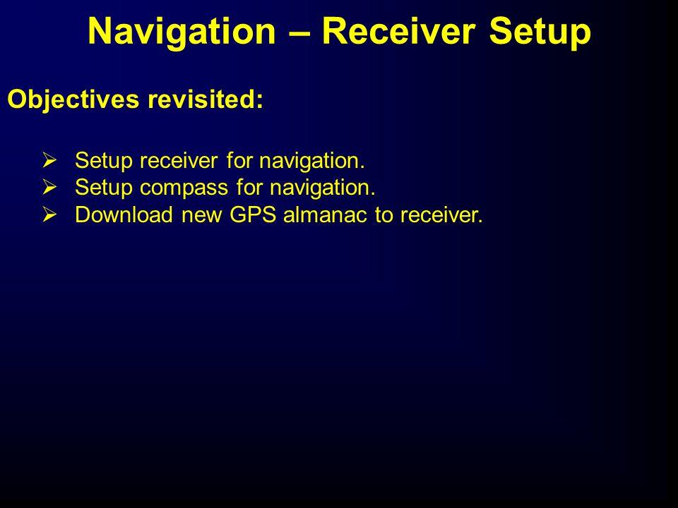Objectives revisited:  Setup receiver for navigation.