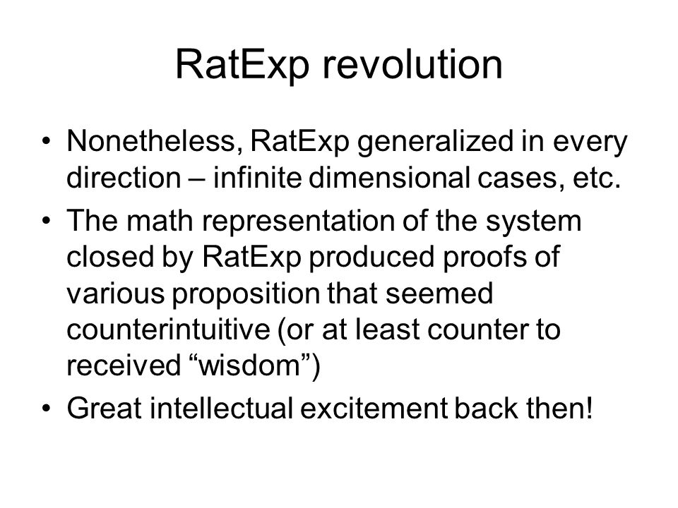 RatExp revolution Nonetheless, RatExp generalized in every direction – infinite dimensional cases, etc.