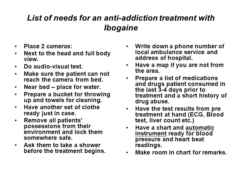 List of needs for an anti-addiction treatment with Ibogaine Place 2 cameras: Next to the head and full body view.