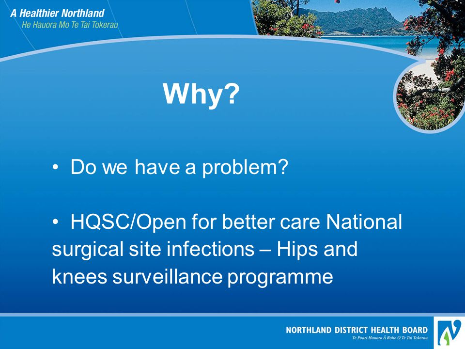 Why? Do we have a problem? HQSC/Open for better care National surgical site infections – Hips and knees surveillance programme