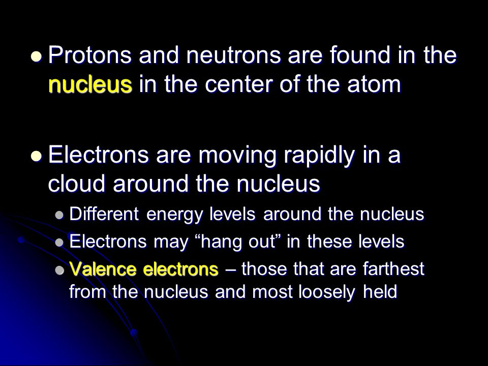 Protons and neutrons are found in the nucleus in the center of the atom Protons and neutrons are found in the nucleus in the center of the atom Electr