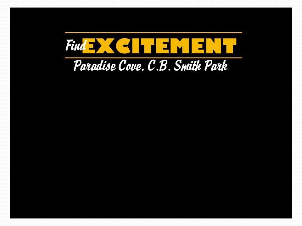 EXCITEMENT Find Paradise Cove, C.B. Smith Park