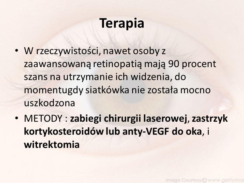 Terapia W rzeczywistości, nawet osoby z zaawansowaną retinopatią mają 90 procent szans na utrzymanie ich widzenia, do momentugdy siatkówka nie została mocno uszkodzona METODY : zabiegi chirurgii laserowej, zastrzyk kortykosteroidów lub anty-VEGF do oka, i witrektomia