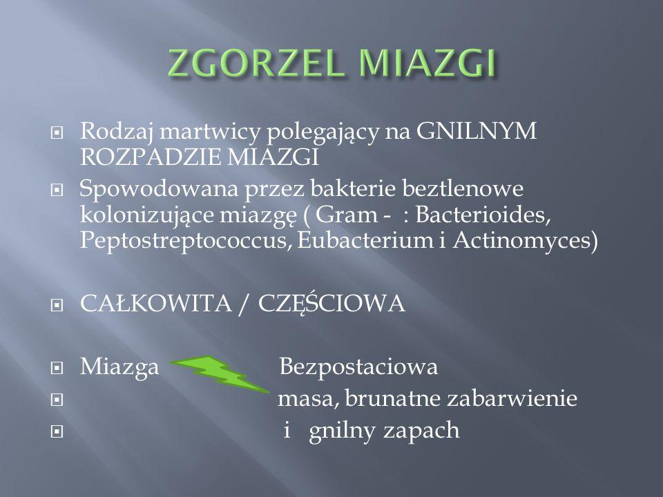  Rodzaj martwicy polegający na GNILNYM ROZPADZIE MIAZGI  Spowodowana przez bakterie beztlenowe kolonizujące miazgę ( Gram - : Bacterioides, Peptostr