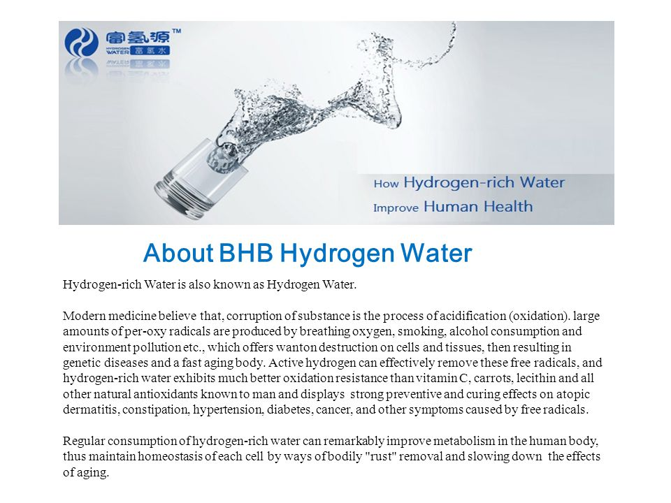 Hydrogen-rich Water is also known as Hydrogen Water. Modern medicine believe that, corruption of substance is the process of acidification (oxidation)
